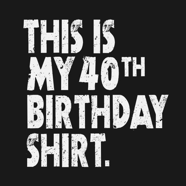 this is my 40th