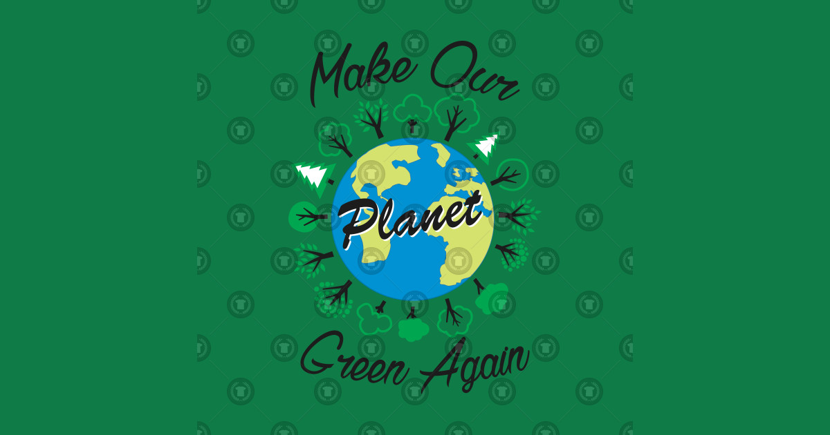 Make Our Planet Green Again  Earth Day  TShirt  TeePublic