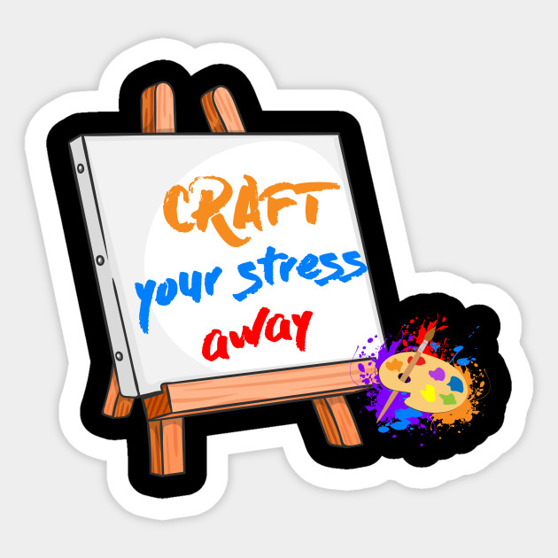 Craft Your Stress Away Sewing Painting Canvas T Shirt Crafting Sticker Teepublic