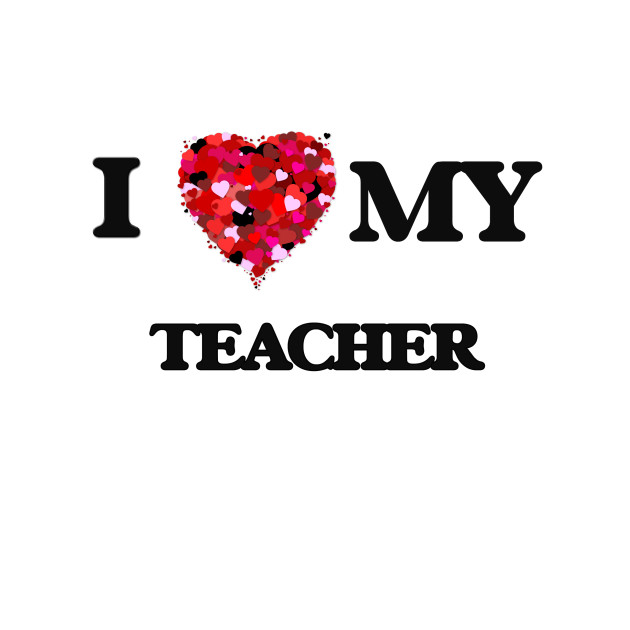 Download I love my Teacher - Love - T-Shirt | TeePublic