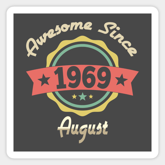 awesome since august 1969