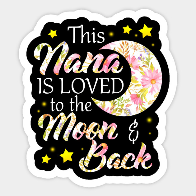 Download This Nana Is Loved To The Moon And Back - Nana - Sticker ...