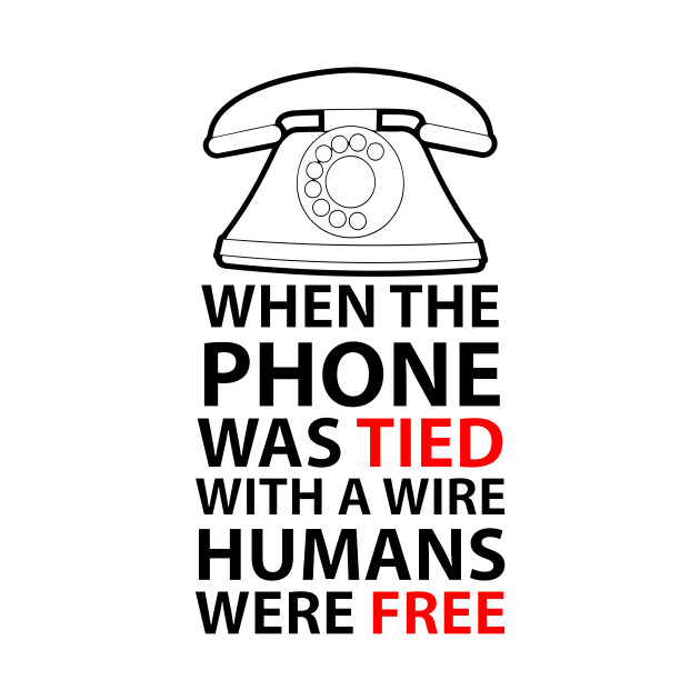 when the phone was tied with a wire humans were free