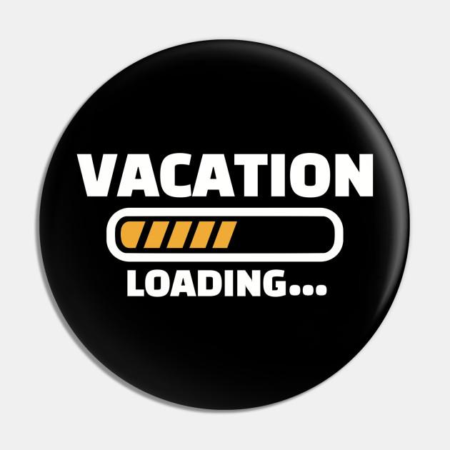 Vacation Loading Vacation Pin Teepublic