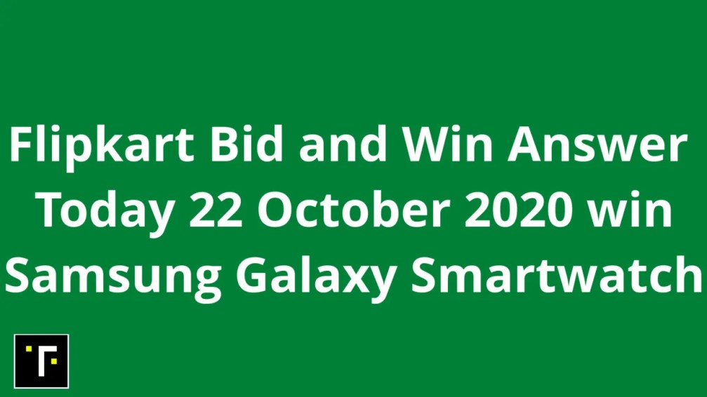 Flipkart Bid and Win Answer Today 22 October 2020 win : Samsung Galaxy Smartwatch