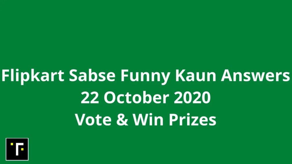 Flipkart Sabse Funny Kaun Answers 22 October 2020 Vote & Win Prizes