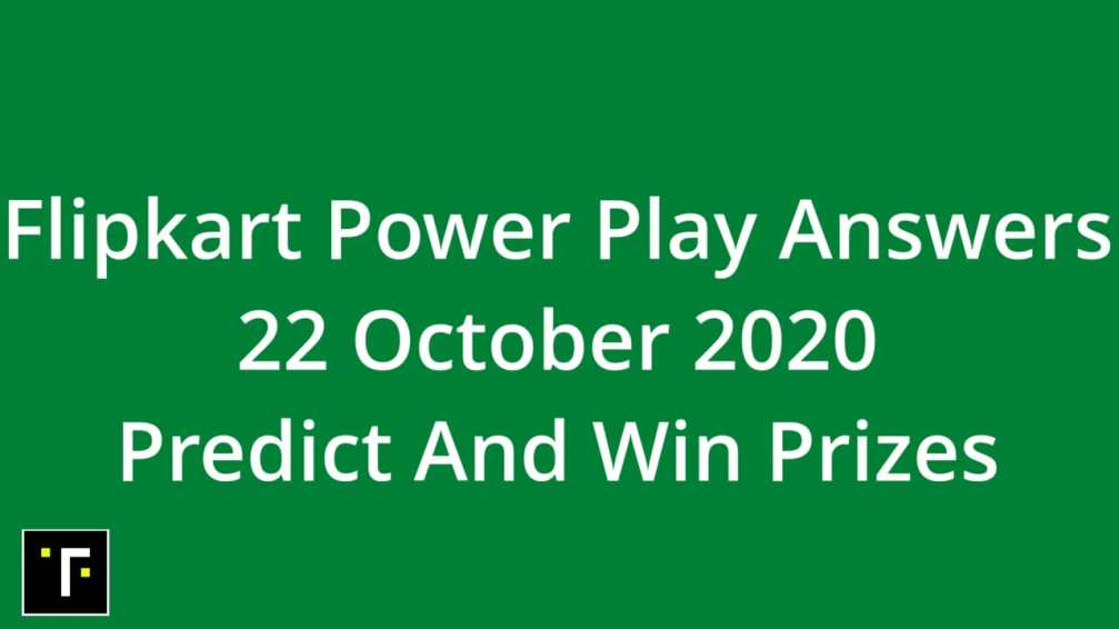 Flipkart Power Play Answers 22 October Predict And Win Prizes