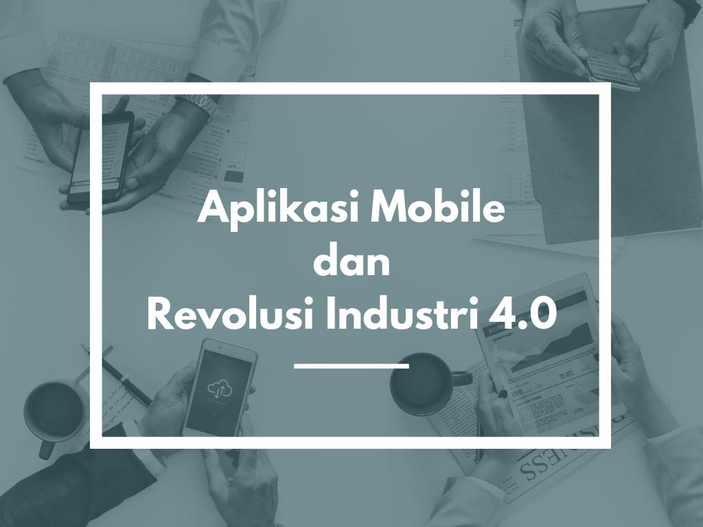 Aplikasi Mobile dan Revolusi Industri 4.0