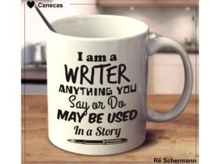 Eu sou uma escritora. Qualquer coisa que você disser ou fizer pode ser utilizado em uma história.