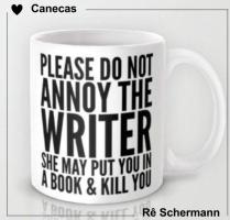 Por favor, não incomode o escritor. Ele pode te colocar em um livro e te matar.