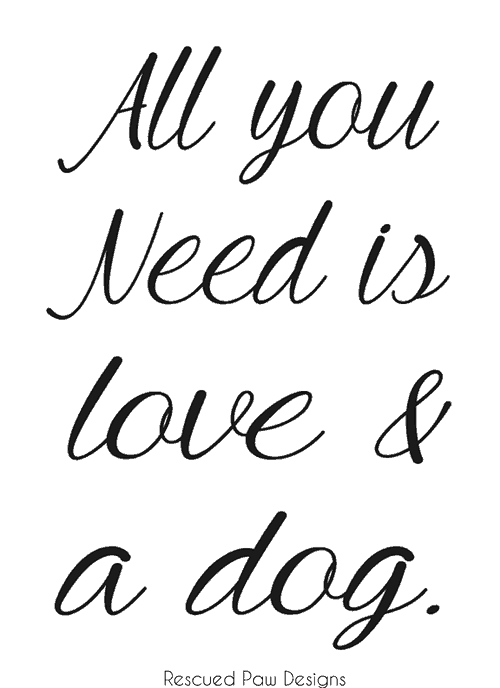 All you Need is Love and a Dog FREE Printable ⋆ Rescued