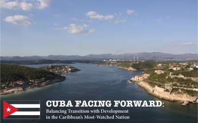 Cuba Facing Forward: Balancing Transition with Development in the Caribbean's Most-Watched Nation