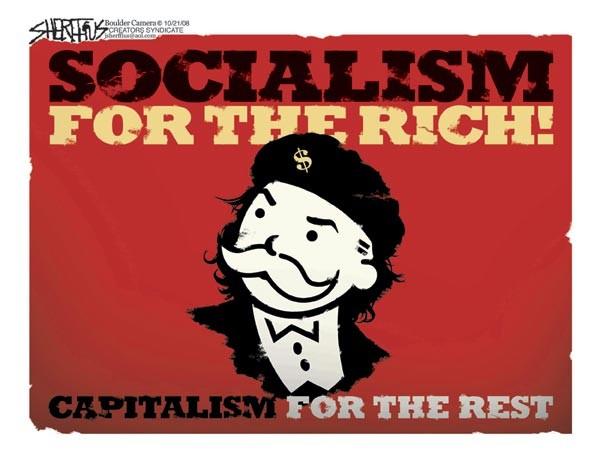 """""""Socialisme pour les riches, capîtalisme pour le reste """""""