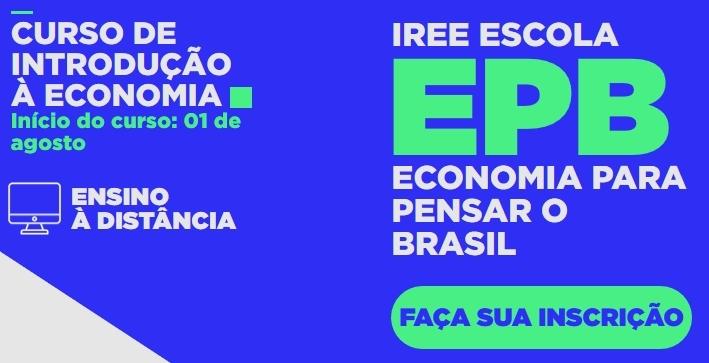 EPB Economia para Pensar o Brasil iree contra corrente