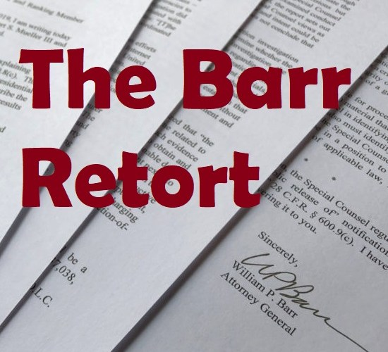The Barr Retort of the Mueller report