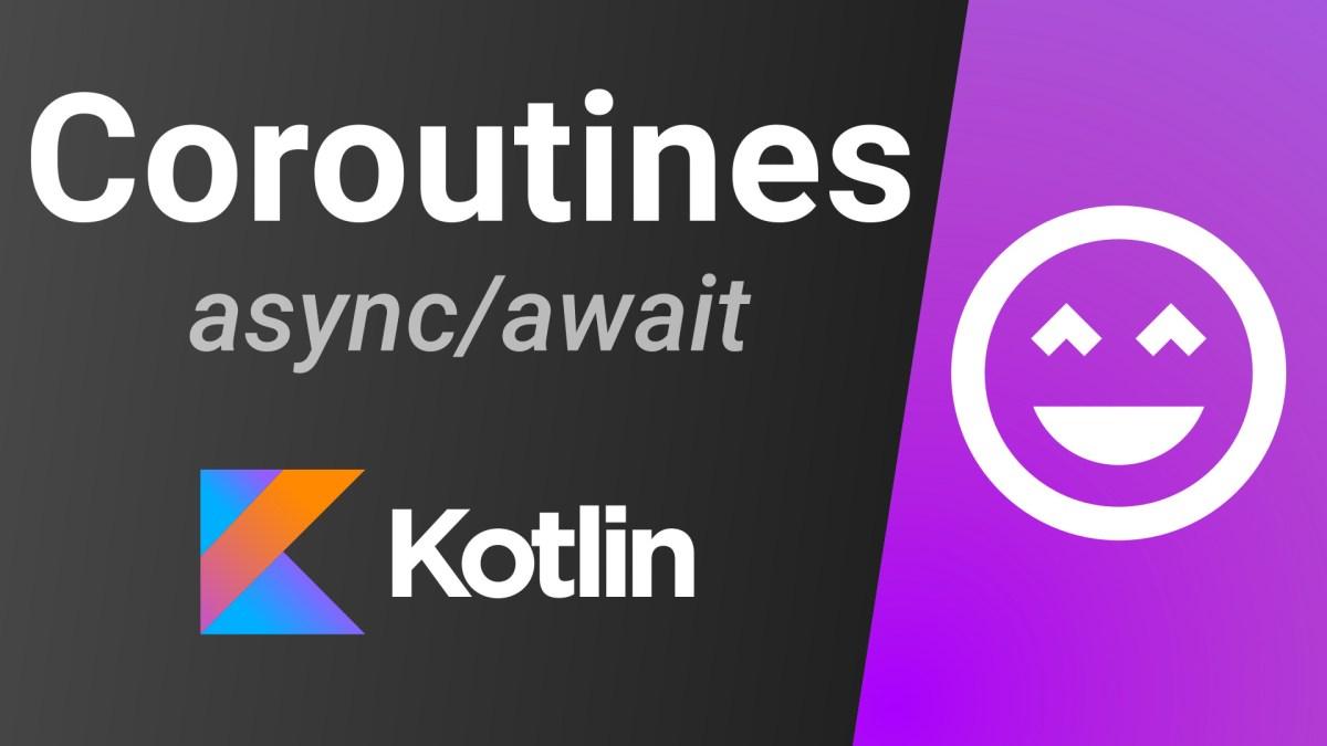 Kotlin Coroutines Tutorial (STABLE VERSION) – async / await