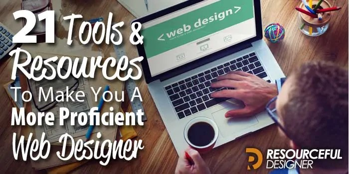 21 Tools and Resources To Make You A More Proficient Web Designer
