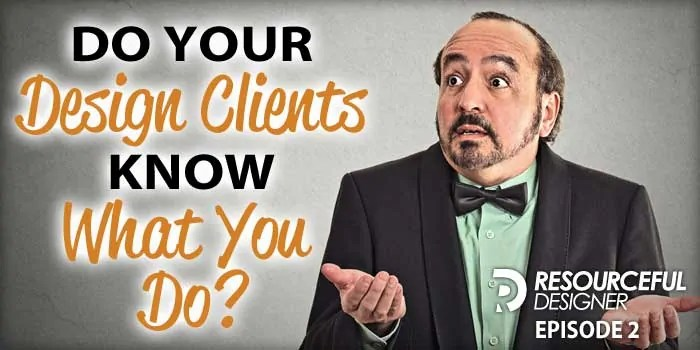 Do Your Design Clients Know What You Do? – RD002