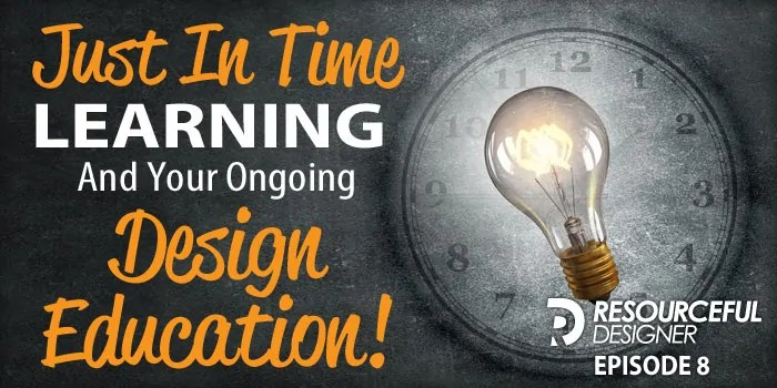 Just In Time Learning And Your Ongoing Design Education-RD008