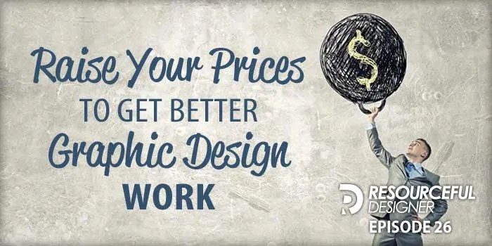 raise your prices to get better graphic design work rd026