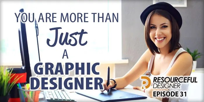 You Are More Than Just A Graphic Designer – RD031