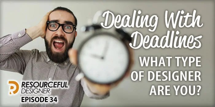 Dealing With Deadlines – What Type Of Designer Are You? – RD034