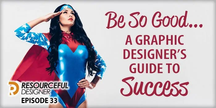 Be So Good… A Graphic Designer's Guide to Success – RD033