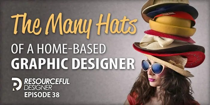 The Many Hats Of A Home Based Graphic Designer – RD038