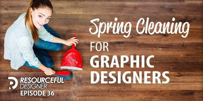 Spring Cleaning for Graphic Designers – RD036