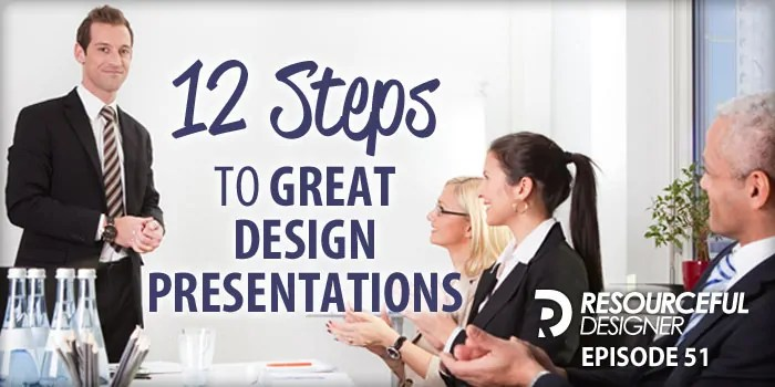 12 Steps To Great Design Presentations – RD051