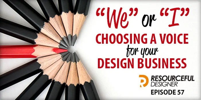 """We"" or ""I"" Choosing A Voice For Your Design Business – RD057"