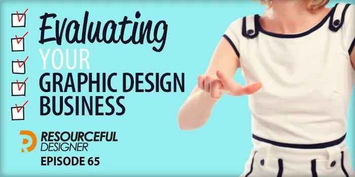 Evaluating Your Graphic Design Business – RD065