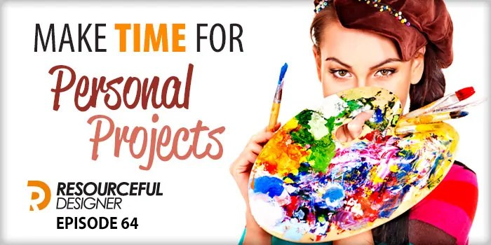 Make Time For Personal Projects – RD064