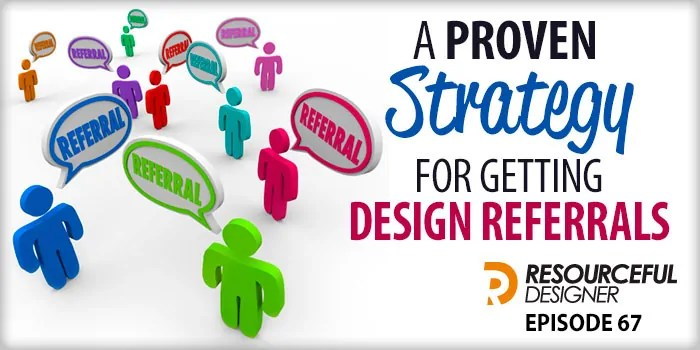 A Proven Strategy For Getting Design Referrals – RD067