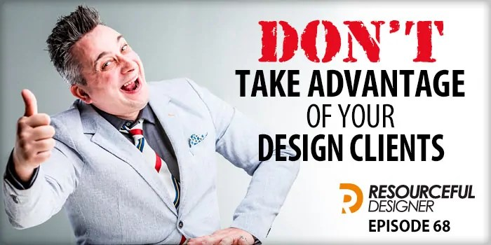 Don't Take Advantage Of Your Design Clients – RD068