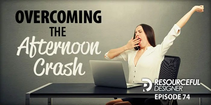 Overcoming The Afternoon Crash – RD074