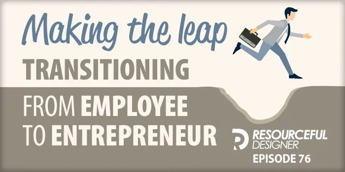 Transitioning From Employee to Entrepreneur – RD076