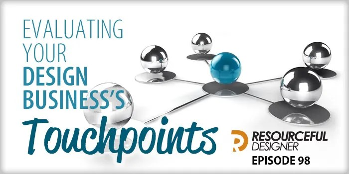 Evaluating Your Design Business's Touchpoints – RD098