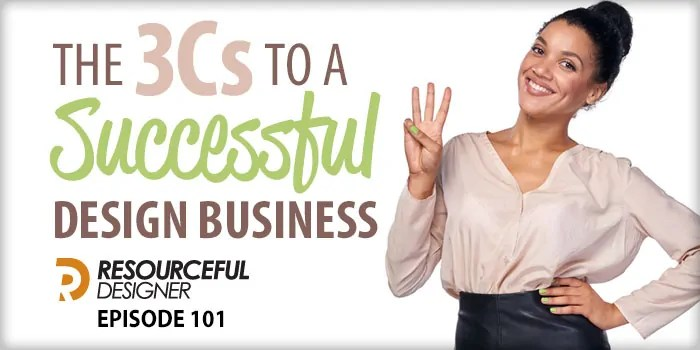 The 3Cs To A Successful Design Business – RD101