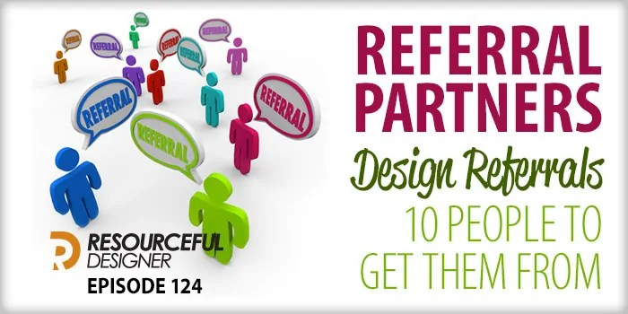 Referral Partners 10 People to get Design Referrals From – RD124