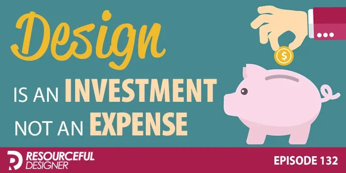 Design Is An Investment, Not An Expense – RD132