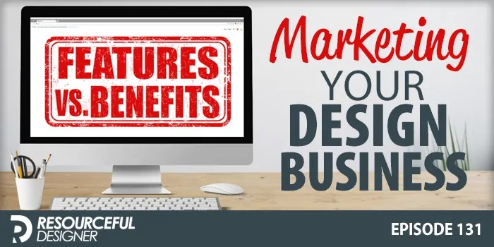 Features vs Benefits: Marketing Your Design Business – RD131