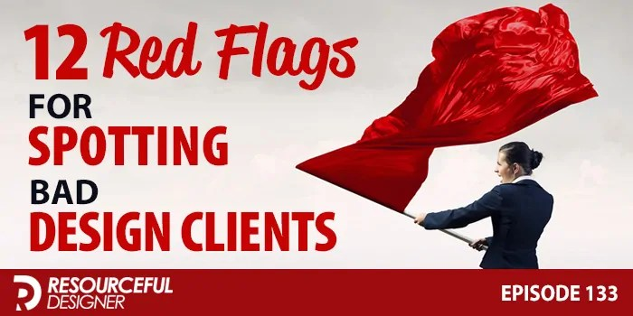 12 Red Flags For Spotting Bad Design Clients – RD133
