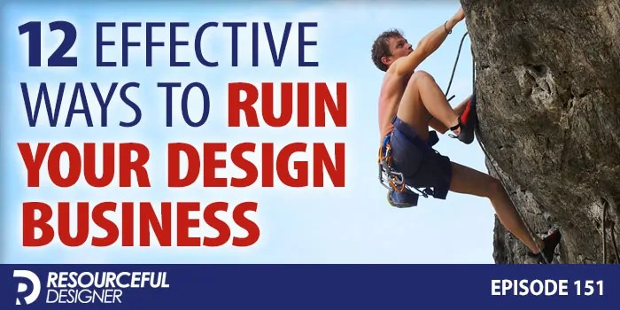 12 Effective Ways To Ruin Your Design Business – RD151
