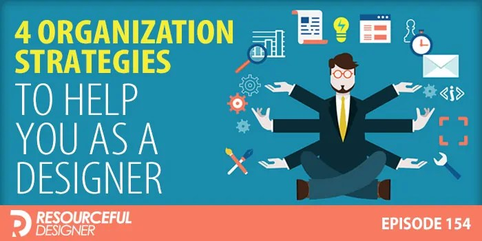 4 Organization Strategies To Help You As A Designer – RD154