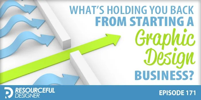 What's Holding You Back From Starting A Graphic Design Business? – RD171