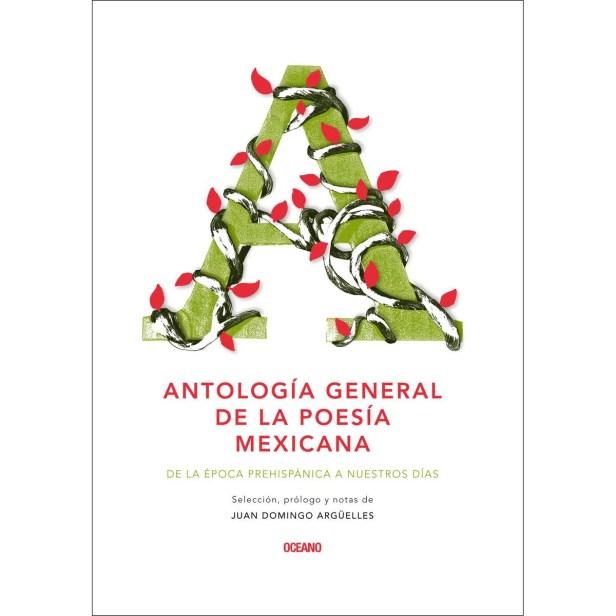 Antología general de la poesía mexicana. De la época prehispánica a nuestros días