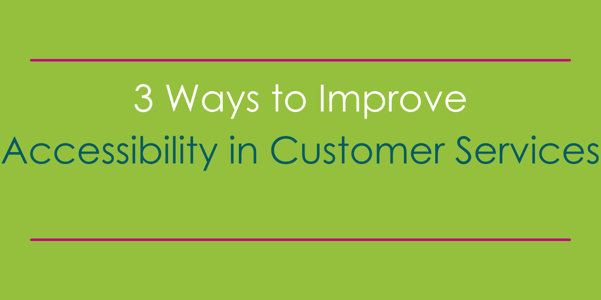3 ways to improve customer service accessibility