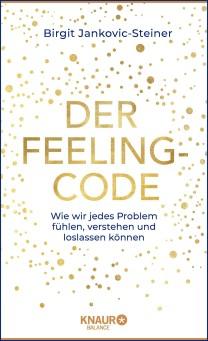 Der Feeling-Code: Mit der neuen Selbsthilfe-Methode Körper und Seele heilen