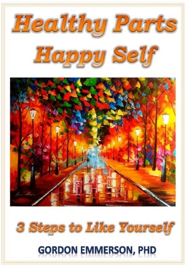 Happy parts healthy self 3 steps to like yourself by Gordon Emmerson